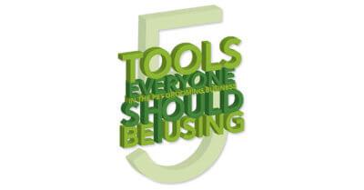5 Tools Everyone Should Be Using
